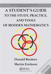 A Student'S Guide To The Study, Practice, And Tools Ofmodern Mathematics