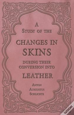 Wook.pt - A Study Of The Changes In Skins During Their Conversion Into Leather