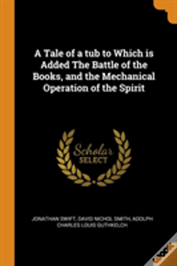 Wook.pt - A Tale Of A Tub To Which Is Added The Battle Of The Books, And The Mechanical Operation Of The Spirit