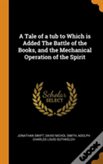 A Tale Of A Tub To Which Is Added The Battle Of The Books, And The Mechanical Operation Of The Spirit