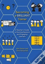 A Teacher'S Guide To Being A Brilliant Trainer