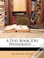 A Text Book (Of) Physiology. ...