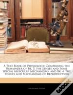 A Text Book Of Physiology: Comprising Th