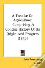 A Treatise On Agriculture: Comprising A