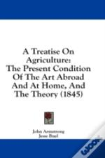 A Treatise On Agriculture: The Present C