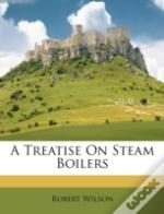 A Treatise On Steam Boilers