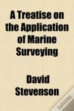 A Treatise On The Application Of Marine Surveying & Hydrometry To The Practice Of Civil Engineering