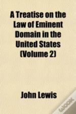 A Treatise On The Law Of Eminent Domain