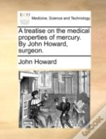 A Treatise On The Medical Properties Of