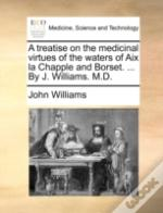 A Treatise On The Medicinal Virtues Of T