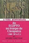 A Vida Quotidiana do Egipto no Tempo de Cleópatra
