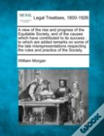 A View Of The Rise And Progress Of The Equitable Society, And Of The Causes Which Have Contributed To Its Success : To Which Are Added Remarks On Some