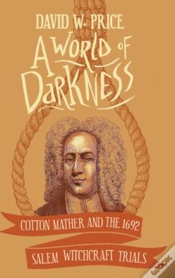 Wook.pt - A World Of Darkness: Cotton Mather And T
