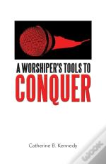 A Worshiper'S Tools To Conquer