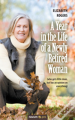A Year In The Life Of A Newly Retired Woman