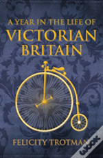A Year In The Life Of Victorian Britain