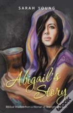 Abigail'S Story: Biblical Wisdom From A