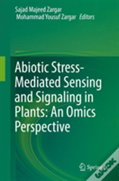 Abiotic Stress-Mediated Sensing And Signaling In Plants: An Omics Perspective