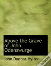 Above The Grave Of John Odenswurge