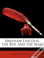 Abraham Lincoln, The Boy And The Man