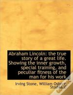 Abraham Lincoln: The True Story Of A Gre