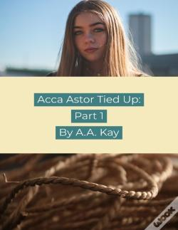 Wook.pt - Acca Astor Tied Up: Part 1