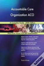 Accountable Care Organization Aco A Complete Guide - 2020 Edition