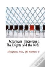 Acharnians (Microform), The Knights And The Birds