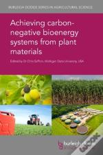 Achieving Carbon Negative Bioenergy Systems From Plant Materials