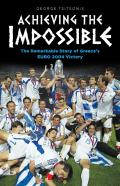Achieving The Impossible - The Remarkable Story Of Greece'S Euro 2004 Victory