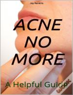 Acne No More;A Helpful Guide
