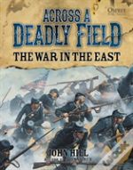 Across A Deadly Field - The War In The East
