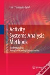 Activity Systems Analysis Methods : Understanding Complex Learning Environments