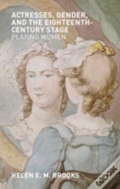 Actresses, Gender, And The Eighteenth-Century Stage