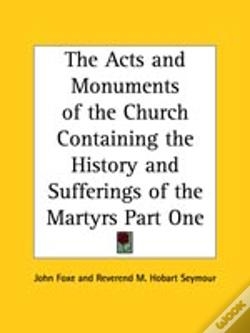 Wook.pt - Acts And Monuments Of The Church Containing The History And Sufferings Of The Martyrs Part One