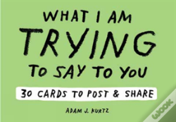 Wook.pt - Adam J. Kurtz What I Am Trying To Say To You