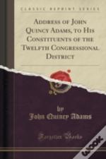 Address Of John Quincy Adams, To His Constituents Of The Twelfth Congressional District (Classic Reprint)