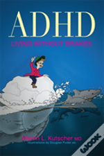 Adhd Living Without Brakes