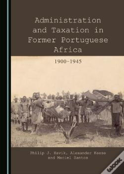 Wook.pt - Administration And Taxation In Former Portuguese Africa