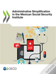Administrative Simplification In The Mexican Social Security Institute