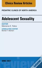 Adolescent Sexuality, An Issue Of Pediatric Clinics Of North America, E-Book