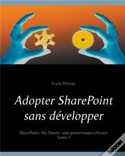 Wook.pt - Adopter Sharepoint Sans Developper - Sharepoint Ms Teams Une Gouver