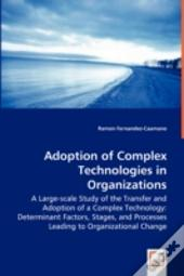 Adoption Of Complex Technologies In Organizations - A Large-Scale Study Of The Transfer And Adoption Of A Complex Technology