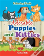 Adorable Puppies And Kitties Coloring Book