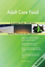 Adult Care Food A Complete Guide - 2019 Edition