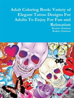 Adult Coloring Book: Variety Of Elegant Tattoo Designs For Adults To Enjoy For Fun And Relaxation