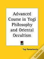 Advanced Course In Yogi Philosophyand Oriental Occultism