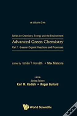 Wook.pt - Advanced Green Chemistry - Part 1: Greener Organic Reactions And Processes