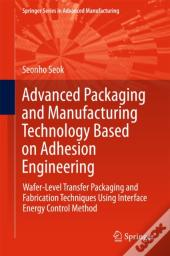 Advanced Packaging And Manufacturing Technology Based On Adhesion Engineering