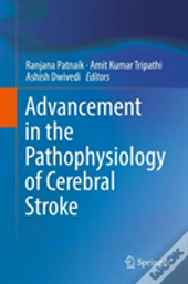 Advancement In The Pathophysiology Of Cerebral Stroke